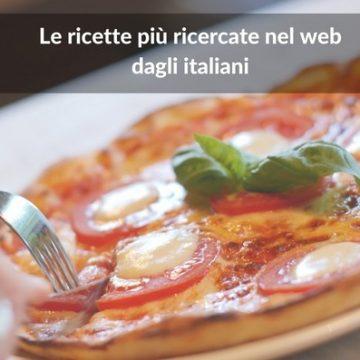 Cibo che passione! Ecco Ie ricette preferite dagli Italiani (secondo le loro ricerche sul web)