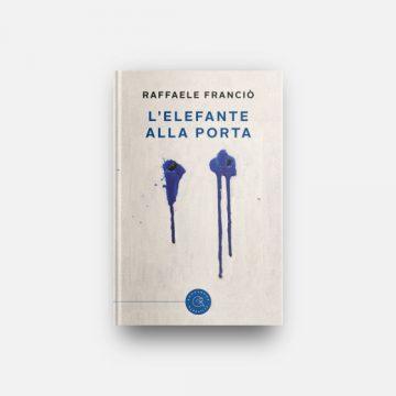 L'elefante alla porta di Raffaele Franciò, più che un romanzo, un puzzle da ricostruire.