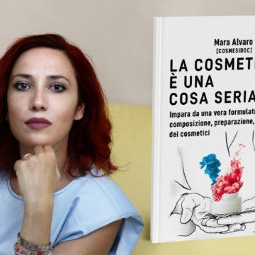 """""""La cosmetica è una cosa seria"""": il nuovo libro della dottoressa Mara Alvaro, founder di Cosmesidoc.it."""
